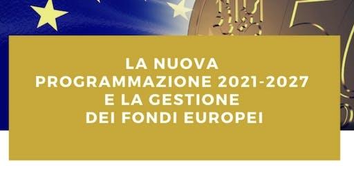 La nuova programmazione 2021-2017 e la gestione dei fondi europei