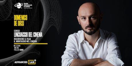 ::ADVANCED LAB:: IL LINGUAGGIO NEL DEL CINEMA - Corso Avanzato di Montaggio Narrativo con Domenico De Orsi biglietti