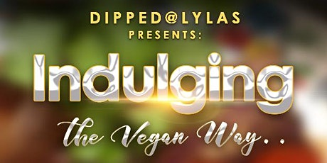 DippedatLylas Presents: Indulging the Vegan way.. tickets