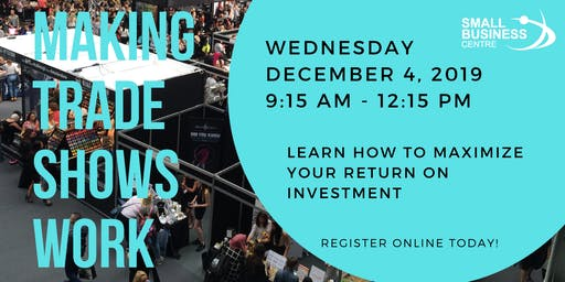 Seminar: Making Trade Shows Work - Maximizing Your ROI - Dec 2019