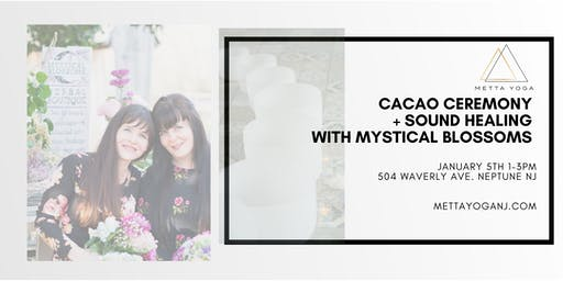 Cacao Ceremony + Sound Healing With Mystical Blossoms