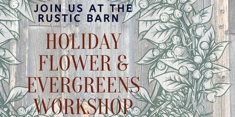 Holiday Flower & Evergreen Workshop at Rustic Barn tickets