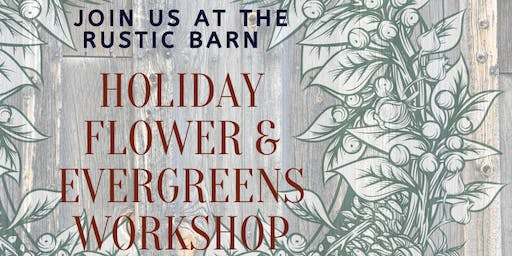 Holiday Flower & Evergreen Workshop at Rustic Barn