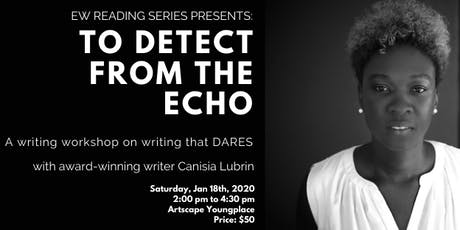 WRITING WORKSHOP: TO DETECT FROM THE ECHO tickets