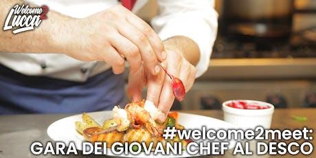 #Welcome2Meet: Gara dei Giovani Chef al Desco biglietti