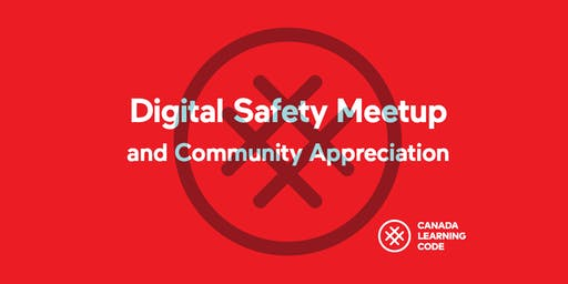 Canada Learning Code: Digital Safety Meetup and Community Appreciation - Saskatoon