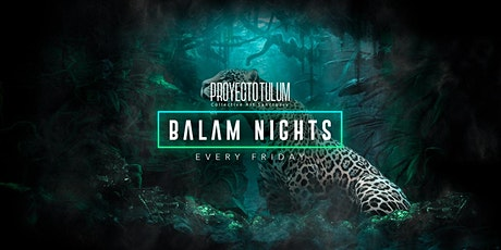 Proyecto Tulum Presents Balam Nights tickets