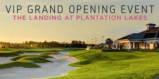 VIP Grand Opening! The Landing at Plantation Lakes
