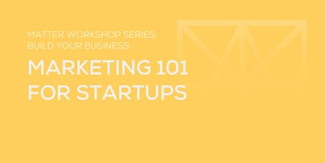 MATTER Workshop: Marketing 101 for Startups tickets