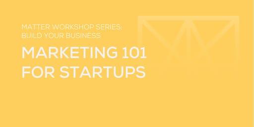 MATTER Workshop: Marketing 101 for Startups
