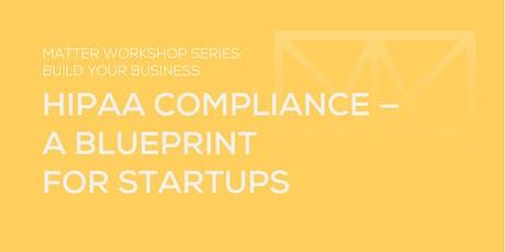 MATTER Workshop: HIPAA Compliance — a Blueprint for Startups tickets
