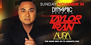 Aura Dynamic Sunday ft. Dj Taylor Tran  11.24.19 