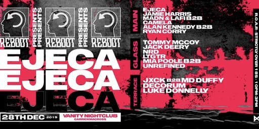 ReBoot Presents : Ejeca & friends at Vanity