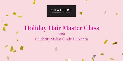 Chatters Holiday Hair Master Class with Celebrity Stylist Cindy Duplantis
