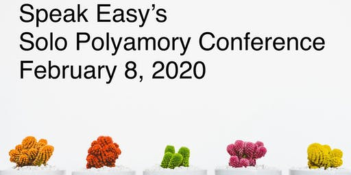 Speak Easy's Solo Polyamory Online Unconference February 8th 2020