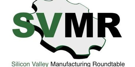 Silicon Valley Manufacturing Roundtable- Fall 2019 tickets
