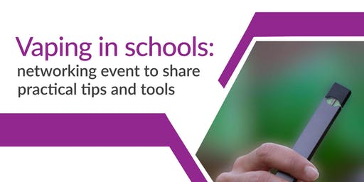 Vaping in schools: networking to share practical tips and tools