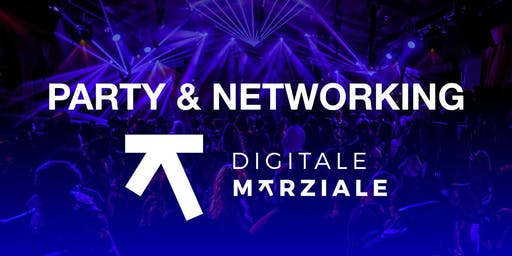 PARTY  & NETWORKING DIGITALE MARZIALE