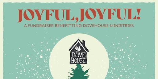 Joyful, Joyful! A fundraiser benefitting Dovehouse Ministries