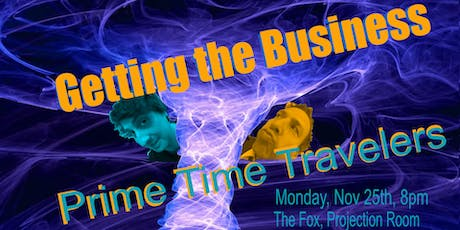 Getting the Business: Prime Time Travelers tickets