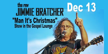 "Jimmie Bratcher's ""Man It's Christmas"" Show in the Gospel Lounge tickets"