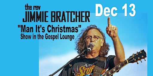 "Jimmie Bratcher's ""Man It's Christmas"" Show in the Gospel Lounge"