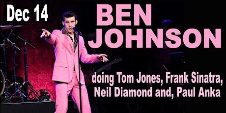 Ben Johnson doing Tom Jones, Frank Sinatra, Neil Diamond, and Paul Anka tickets