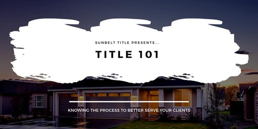 TITLE 101 - Knowing the Title Process from beginning to end