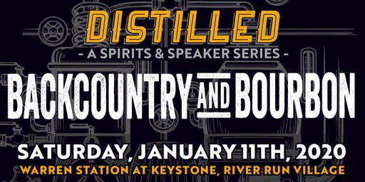 DISTILLED: Backcountry and Bourbon - Saturday, Jan. 11th 2020