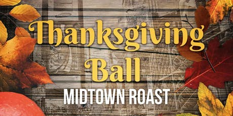 Thanksgiving ball midtown roast hosted by Juliana tickets
