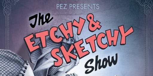 """The Etchy & Sketchy Show"" a Solo Exhibition by PEZ"