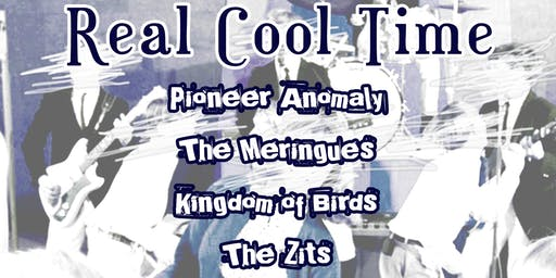"""Primal Note Presents """"Real Cool Time"""" w/ Pioneer Anomaly, The Meringues, Kingdom of Birds + The Zits"""