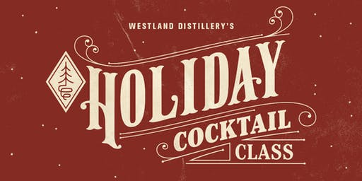 Westland Distillery Holiday Cocktail Class