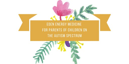 Eden Energy Medicine for Parents of Children on the Autism Spectrum