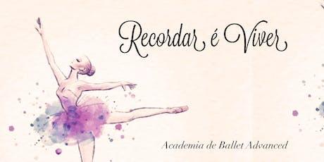 Recordar é Viver - XLIII Festival de Ballet da Academia de Ballet Advanced bilhetes