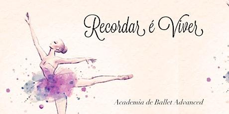 Recordar é Viver - XLIII Festival de Ballet da Academia de Ballet Advanced ingressos
