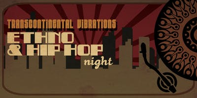 TRANSCONTINENTAL VIBRATIONS: ETHNO & HIP HOP NIGHT