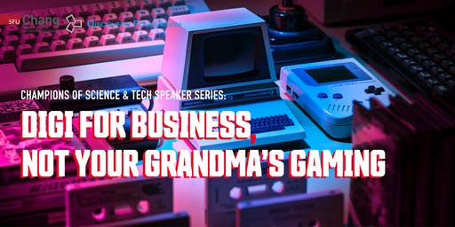 Digi for Business, Not Your Grandma's Gaming
