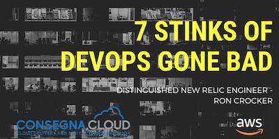 Seven Stinks of DevOps Gone Bad - Ron Crocker