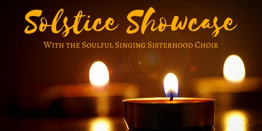 Solstice Showcase with the Soulful Singing Sisterhood Choir