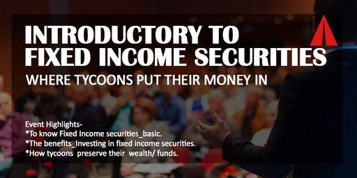 INTRODUCTORY TO FIXED INCOME SECURITIES -  WHERE TYCOONS PUT THEIR MONEY IN