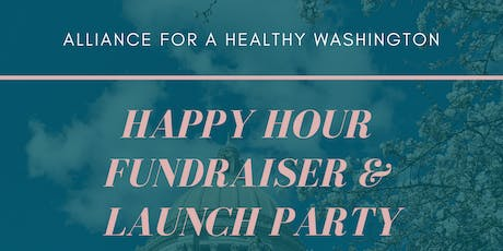Alliance for a Healthy Washington's Happy Hour Launch Party tickets