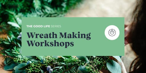 The Good Life Series: Wreath Making Workshops
