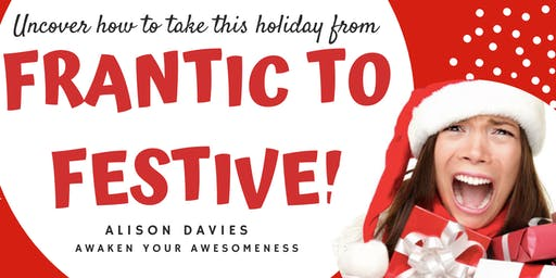 Frantic to Festive ~ Learn the secret to make the holidays magical again.