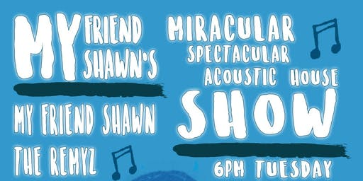 My Friend Shawn's Miracular Spectacular Acoustic House Show!