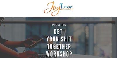 Get Your Sh*t Together Workshop