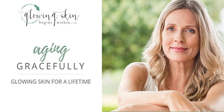 Aging Gracefully - Glowing Skin For a Lifetime Seminar tickets
