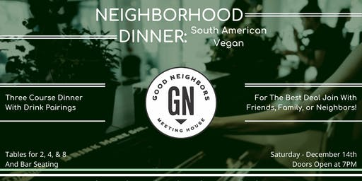 Neighborhood Dinner: South American & Vegan