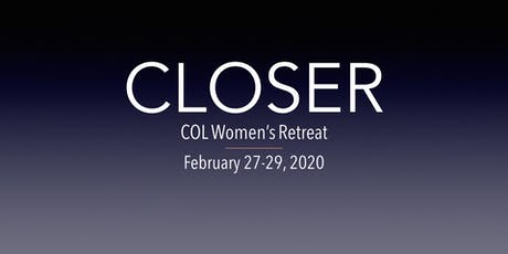 CLOSER ~ COL Women's Retreat ~ His breath and fire await.  Be changed. tickets