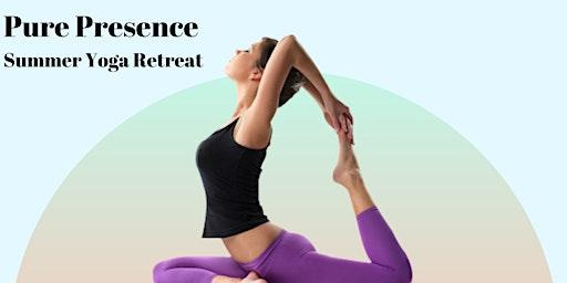 Pure Presence - Summer Yoga Retreat